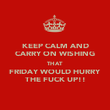 KEEP CALM AND CARRY ON WISHING THAT FRIDAY WOULD HURRY THE FUCK UP!! - Personalised Poster large