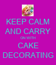 KEEP CALM AND CARRY ON WITH CAKE DECORATING - Personalised Poster large