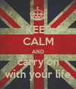 KEEP CALM AND carry on with your life - Personalised Poster large