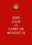 KEEP CALM AND CARRY ON WITHOUT US - Personalised Poster large