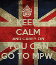 KEEP  CALM AND CARRY ON YOU CAN GO TO MPW  - Personalised Poster large