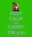 KEEP CALM AND CARRY ON you - Personalised Poster large