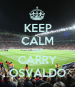 KEEP CALM AND CARRY OSVALDO - Personalised Poster large