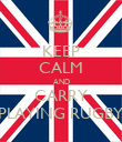 KEEP CALM AND CARRY PLAYING RUGBY - Personalised Poster large