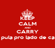 KEEP CALM AND CARRY pula pro lado de ca - Personalised Poster large