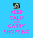 KEEP CALM AND CARRY SHOPPING - Personalised Poster large