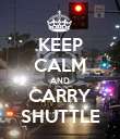 KEEP CALM AND CARRY SHUTTLE - Personalised Poster large