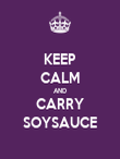 KEEP CALM AND CARRY SOYSAUCE - Personalised Poster large