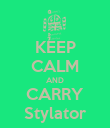 KEEP CALM AND CARRY Stylator - Personalised Poster large