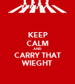KEEP CALM AND CARRY THAT WIEGHT - Personalised Poster large