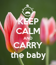 KEEP CALM AND CARRY the baby - Personalised Poster large