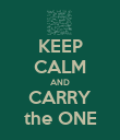 KEEP CALM AND CARRY the ONE - Personalised Poster large