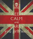 KEEP CALM AND CARRY you girlfriend - Personalised Poster large