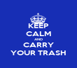 KEEP CALM AND CARRY YOUR TRASH - Personalised Poster large