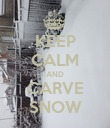 KEEP CALM AND CARVE SNOW - Personalised Poster large
