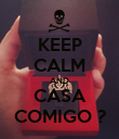 KEEP CALM AND CASA COMIGO ? - Personalised Poster large
