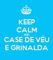 KEEP CALM AND CASE DE VÉU E GRINALDA - Personalised Poster large