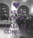 KEEP CALM AND CASE-SE  COMIGO ? - Personalised Poster large
