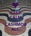 KEEP CALM AND CASHMOB ALC - Personalised Poster large