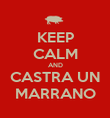 KEEP CALM AND CASTRA UN MARRANO - Personalised Poster large