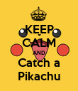 KEEP CALM AND Catch a Pikachu - Personalised Poster large