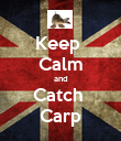 Keep  Calm and Catch  Carp - Personalised Poster large