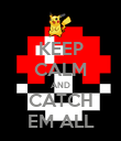 KEEP CALM AND CATCH EM ALL - Personalised Poster large
