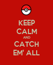 KEEP CALM AND CATCH EM' ALL - Personalised Poster large