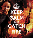 KEEP CALM AND CATCH FIRE - Personalised Poster large