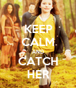 KEEP CALM AND CATCH HER - Personalised Poster large