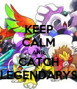 KEEP CALM AND CATCH LEGENDARYS - Personalised Poster large