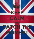 KEEP CALM AND CATCH THE MOMENT - Personalised Poster large