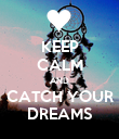 KEEP CALM AND CATCH YOUR DREAMS - Personalised Poster large