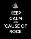 KEEP CALM AND 'CAUSE OF ROCK - Personalised Poster large