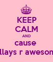 KEEP CALM AND cause  pillays r awesome - Personalised Poster large