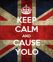 KEEP CALM AND CAUSE YOLO - Personalised Poster large
