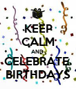KEEP CALM AND  CELEBRATE  BIRTHDAYS - Personalised Poster large