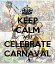 KEEP CALM AND CELEBRATE CARNAVAL - Personalised Poster large