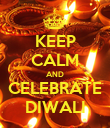 KEEP CALM AND CELEBRATE DIWALI - Personalised Poster large