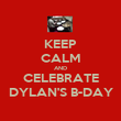 KEEP CALM AND CELEBRATE DYLAN'S B-DAY - Personalised Poster large