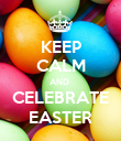 KEEP CALM AND  CELEBRATE EASTER - Personalised Poster large