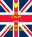 KEEP CALM AND CELEBRATE FATHERS DAY - Personalised Poster large
