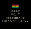 KEEP CALM AND CELEBRATE  GHANA'S B'DAY - Personalised Poster large