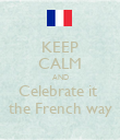 KEEP CALM AND Celebrate it  the French way - Personalised Poster large
