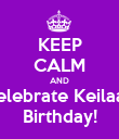 KEEP CALM AND Celebrate Keilaa's Birthday! - Personalised Poster large