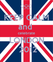 KEEP CALM and  celebrate LONDON  2012 - Personalised Poster large
