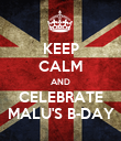 KEEP CALM AND CELEBRATE MALU'S B-DAY - Personalised Poster large