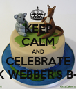 KEEP CALM AND CELEBRATE MARK WEBBER'S B-DAY! - Personalised Poster large