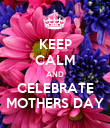 KEEP CALM AND CELEBRATE MOTHERS DAY - Personalised Poster large