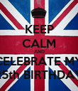 KEEP CALM AND CELEBRATE MY 25th BIRTHDAY - Personalised Poster large